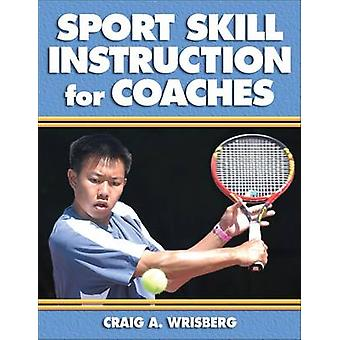 Sport Skill Instruction for Coaches by Craig A Wrisberg