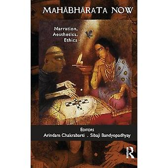 Mahabharata Now  Narration Aesthetics Ethics by Chakrabarti & Arindam