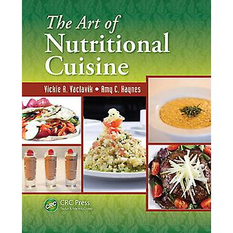 The Art of Nutritional Cuisine by Vaclavik & Vickie A. & Ph.D.Haynes & Amy The International Culinary School at the Art Institute of Dallas & Texas & USA