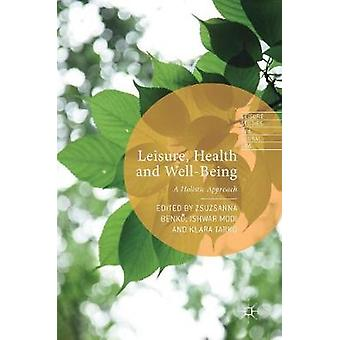 Leisure Health and WellBeing  A Holistic Approach by Benk & Zsuzsanna