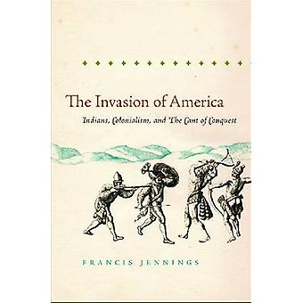 The Invasion of America Indians Colonialism and the Cant of Conquest by Jennings & Francis