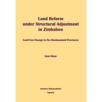 Land Reform under Structural Adjustment in Zimbabwe by Moyo & Sam