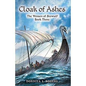 Cloak of Ashes The Women of Beowulf Book Three by Rogers & Donnita L.