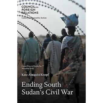 Ending South Sudans Civil War by Knopf & Kate Almquist