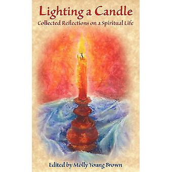Lighting a Candle Collected Reflections on a Spiritual Life by Brown & Molly Young