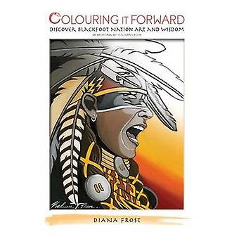 Colouring it Forward  Discover Blackfoot Nation Art and Wisdom An Aboriginal Art Colouring Book by Frost & Diana