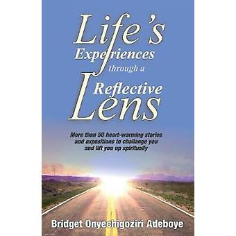 LIFES EXPERIENCES THROUGH A REFLECTIVE LENS More than 50 heartwarming stories and exposition to challenge you and lift you up spiritually Cream background  Black  White images by Adeboye & Bridget Onyechigoziri