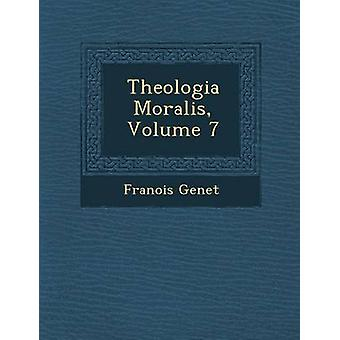 Theologia Moralis Volume 7 by Genet & Franois