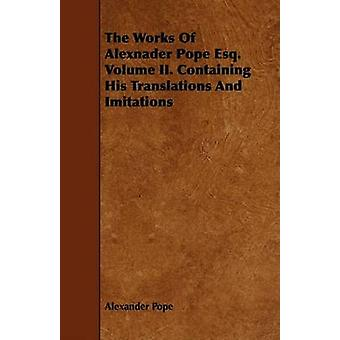 The Works of Alexnader Pope Esq. Volume II. Containing His Translations and Imitations by Pope & Alexander