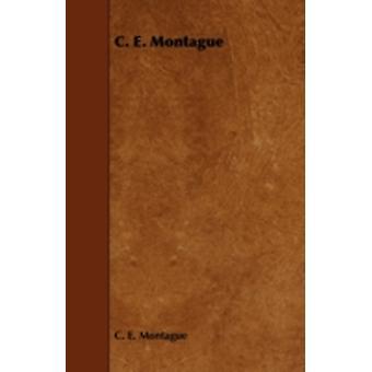 C. E. Montague by Montague & C. E.