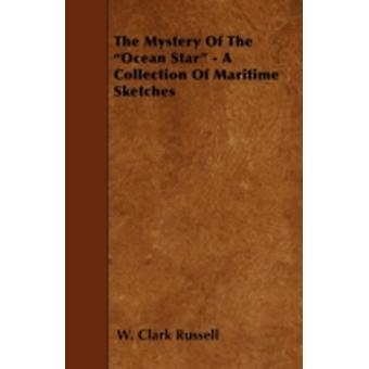 The Mystery of the Ocean Star  A Collection of Maritime Sketches by Russell & W. Clark