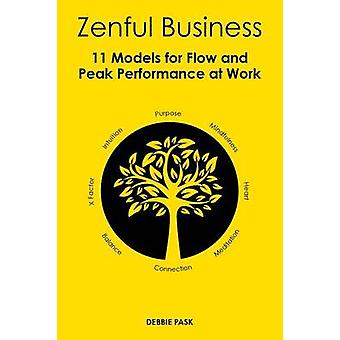 Zenful Business 11 Models for Flow and Peak Performance at Work by Pask & Debbie