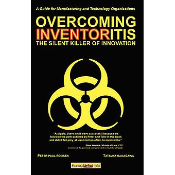 Overcoming Inventoritis The Silent Killer of Innovation by Roosen & Peter & Paul