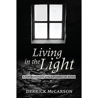 Living in the Light An Exposition of the Letters of John by McCarson & Derrick