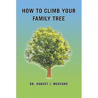 How to Climb Your Family Tree by Medford & Dr. Robert J.
