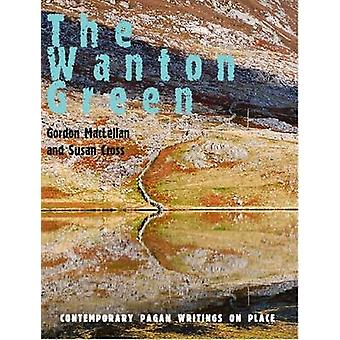 The Wanton Green Contemporary Pagan Writings on Place by Maclellan & Gordon
