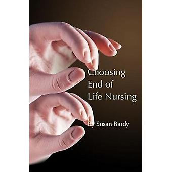 Choosing end of life nursing by Bardy & Susan
