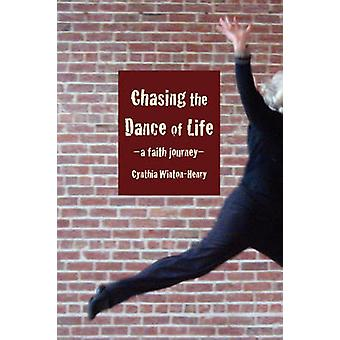 Chasing the Dance of Life A Faith Journey by WintonHenry & Cynthia