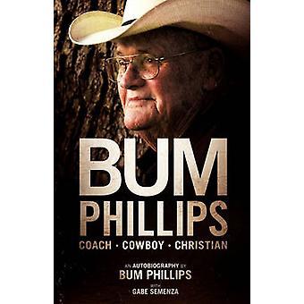 Bum Phillips Coach Cowboy Christian by Phillips & Bum