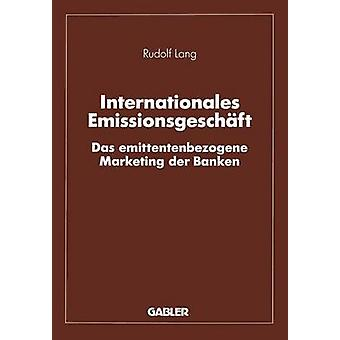 Internationales Emissionsgeschft  Das emittentenbezogene Marketing der Banken by Lang & Rudolf