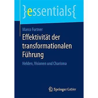 Effektivitt der transformationalen Fhrung  Helden Visionen und Charisma by Furtner & Marco