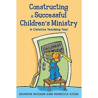 Constructing a Successful Children S Ministry A Christian Teaching Tool by Wicker & Sharon