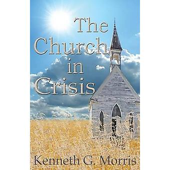 The Church in Crisis by Morris & Kenneth G