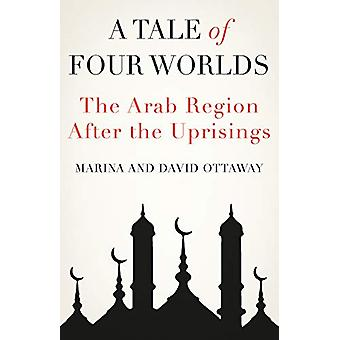 A Tale of Four Worlds - The Arab Region After the Uprisings by Marina
