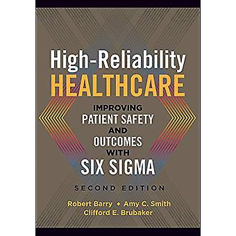High-Reliability Healthcare - Improving Patient Safety and Outcomes wi