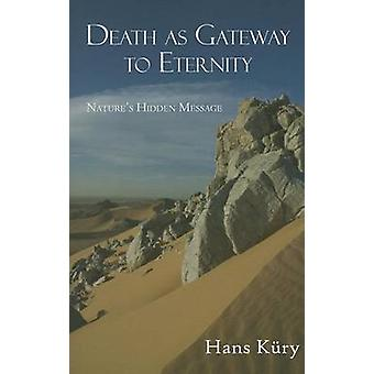 Death as Gateway to Eternity - Nature's Hidden Message by Hans Kury -