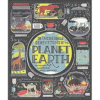 The Incredible Ecosystems of Planet Earth by Rachel Ignotofsky - 9781