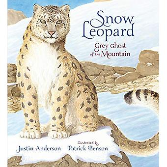 Snow Leopard - Grey Ghost of the Mountain by Justin Anderson - 9781406