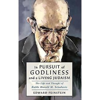 In Pursuit of Godliness and a Living Judaism - The Life and Thought of