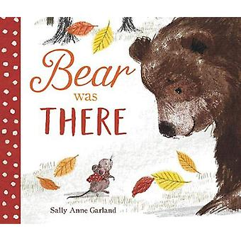 Bear Was There by Sally Anne Garland - 9781912858347 Book