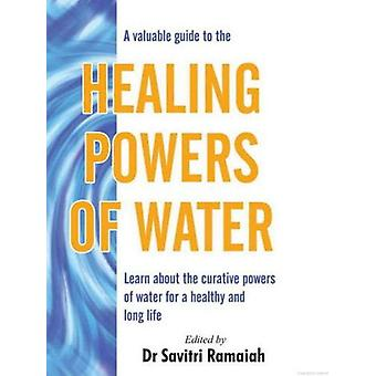 A Valuable Guide to the Healing Powers of Water by Dr. Savitri Ramaia