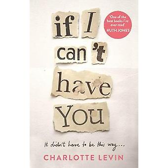 If I Can't Have You by Charlotte Levin - 9781529032390 Book