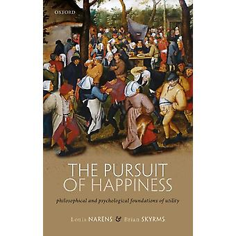 The Pursuit of Happiness by Narens & Louis Professor of Cognitive Science & Professor of Cognitive Science & University of California & IrvineSkyrms & Brian Distinguished Professor of Logic and Philosophy of Science & Distinguishe