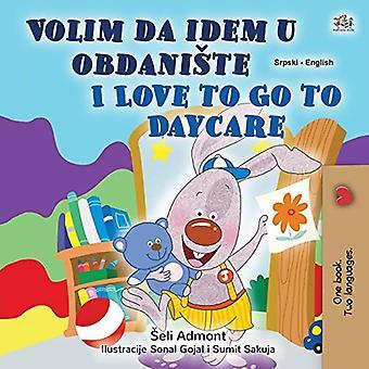 I Love to Go to Daycare (Serbisch Englisch Zweisprachige Kinder's Buch - lateinisches Alphabet): Serbisch - Lateinisches Alphabet (Serbisch Englisch zweisprachige Sammlung - Latein)