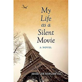 My Life as a Silent Movie - Jesse Lee Kerchevalin romaani - 978025301