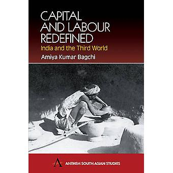 Capital and Labour Redefined - India and the Third World by Amiya Kuma