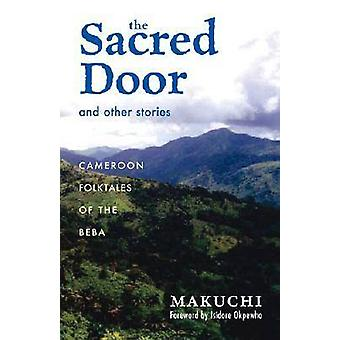 The Sacred Door and Other Stories  Cameroon Folktales of the Beba by Makuchi & Foreword by Isidore Okpewho