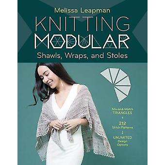 Knitting Modular Shawls Wraps and Stoles 21 MixandMatch Triangle Designs Plus 200 Stitch Patterns