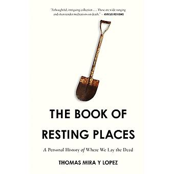 The Book of Resting Places  A Personal History of Where We Lay the Dead by Thomas Mira Y Lopez