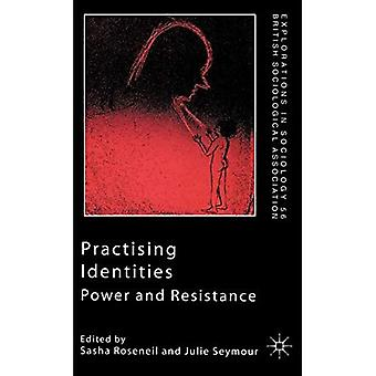 Practising Identities: Power and Resistance (Explorations in Sociology)