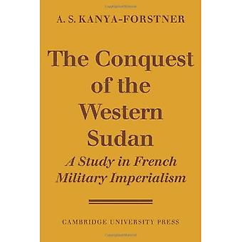 The Conquest of Western Sudan: A Study in French Military Imperialism