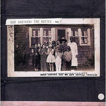 Our Brother the Native - Make Amends for We Are Merely Vessels [CD] USA import