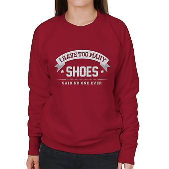 Ik heb te veel schoenen zei geen één ooit vrouwen Sweatshirt