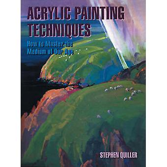 Acrylic Painting Techniques - How to Master the Medium of Our Age (New