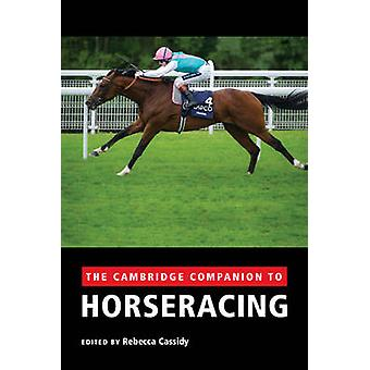 The Cambridge Companion to Horseracing by Rebecca Cassidy - 978110761