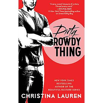Dirty Rowdy Thing by Christina Lauren - 9781476777962 Book